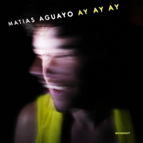 Matias Aguayo – Ay Ay Ay